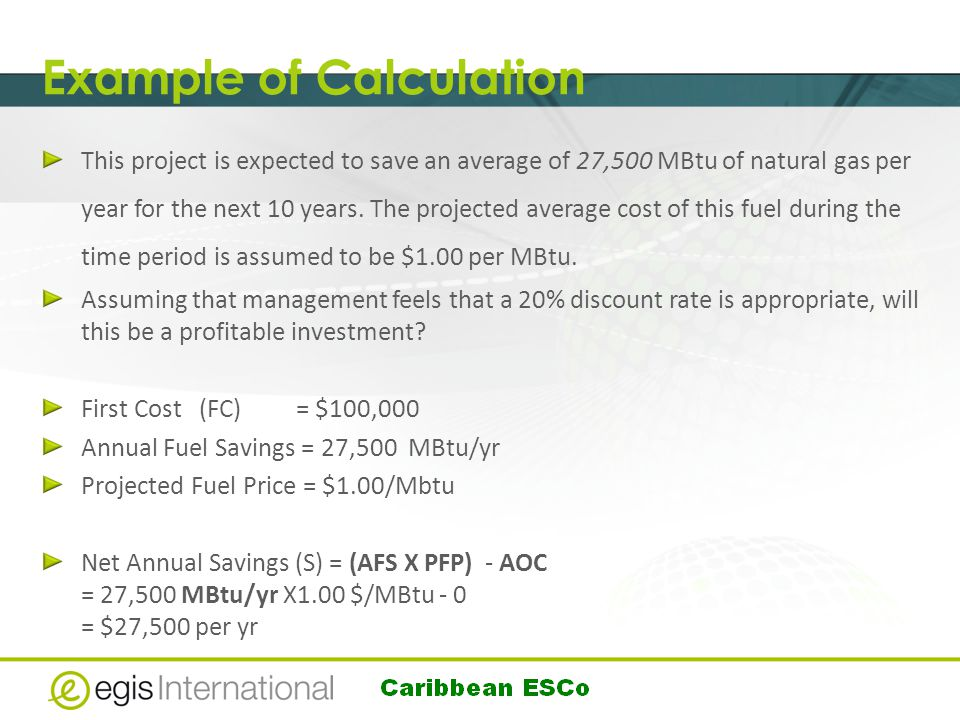 Example of Calculation This project is expected to save an average of 27,500 MBtu of natural gas per year for the next 10 years.