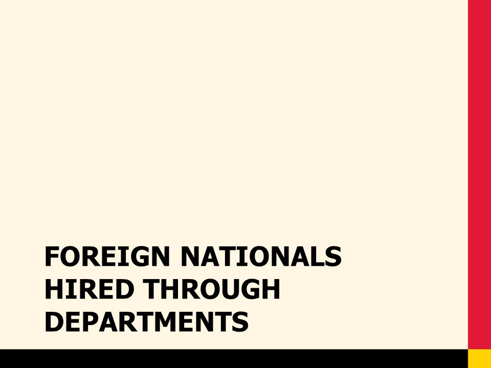 FOREIGN NATIONALS HIRED THROUGH DEPARTMENTS