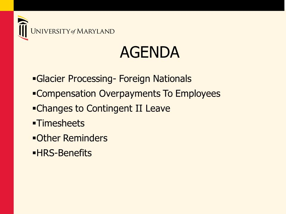 AGENDA  Glacier Processing- Foreign Nationals  Compensation Overpayments To Employees  Changes to Contingent II Leave  Timesheets  Other Reminder