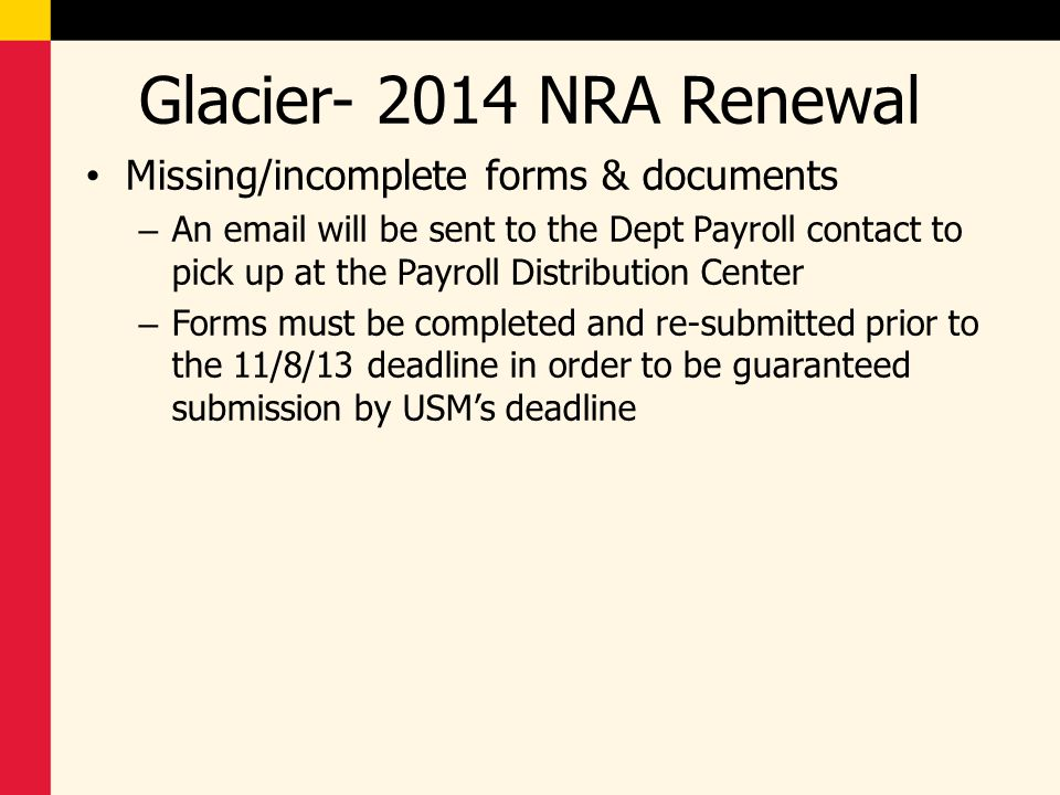 Glacier- 2014 NRA Renewal Missing/incomplete forms & documents – An email will be sent to the Dept Payroll contact to pick up at the Payroll Distribut