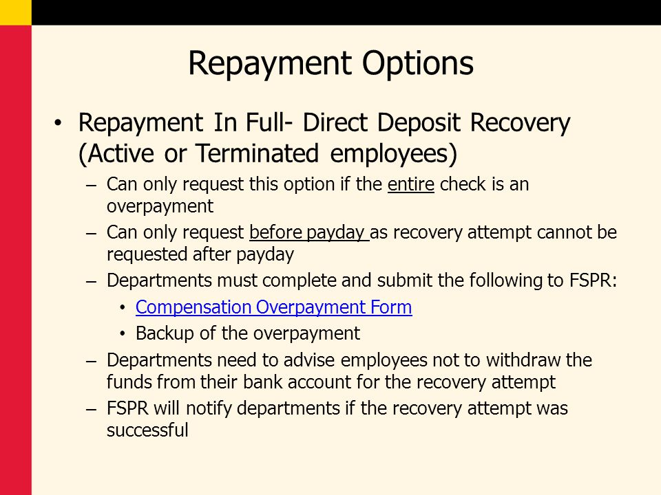 Repayment Options Repayment In Full- Direct Deposit Recovery (Active or Terminated employees) – Can only request this option if the entire check is an