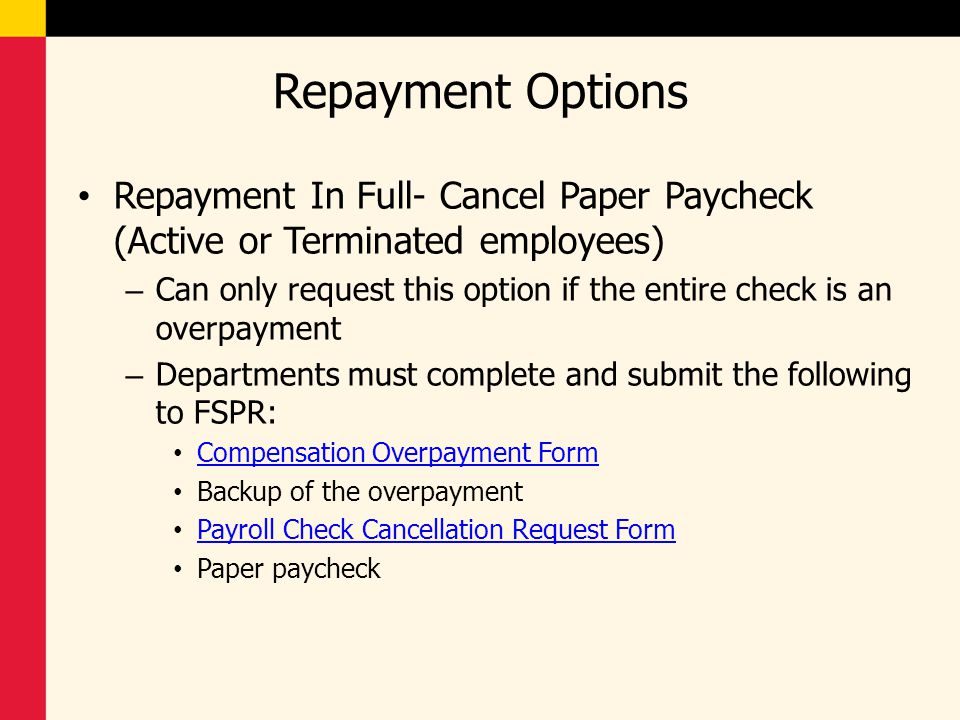 Repayment Options Repayment In Full- Cancel Paper Paycheck (Active or Terminated employees) – Can only request this option if the entire check is an o