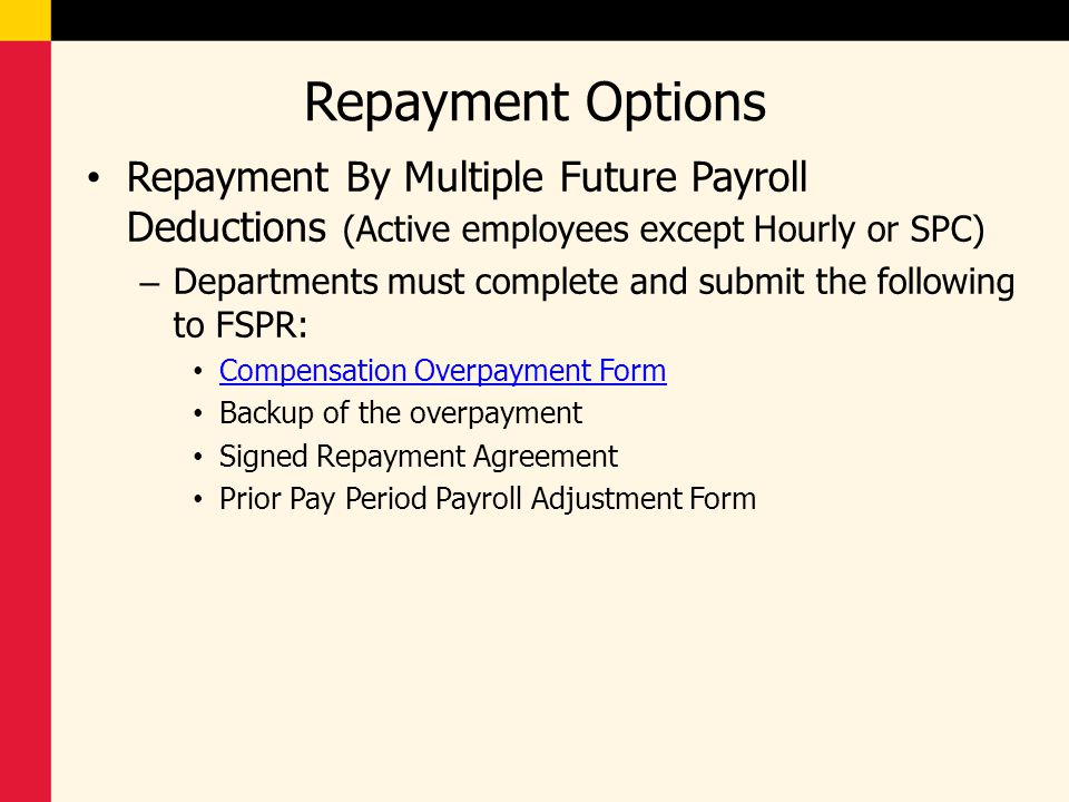Repayment Options Repayment By Multiple Future Payroll Deductions (Active employees except Hourly or SPC) – Departments must complete and submit the f
