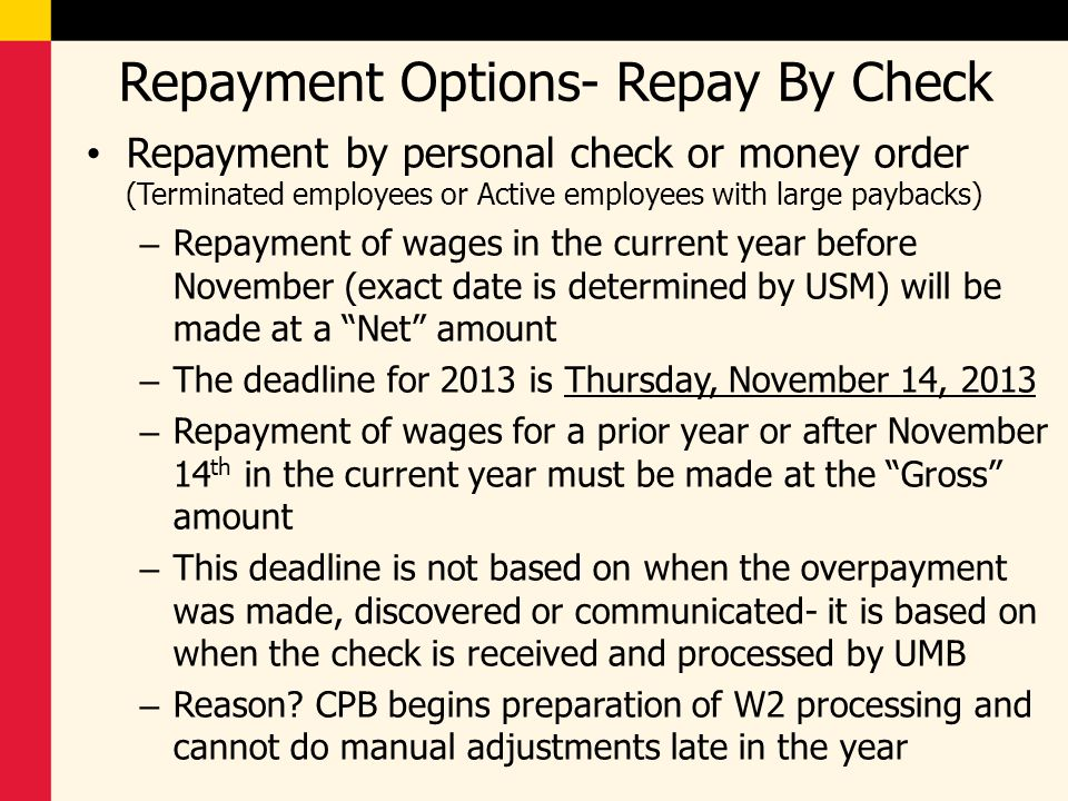 Repayment Options- Repay By Check Repayment by personal check or money order (Terminated employees or Active employees with large paybacks) – Repaymen