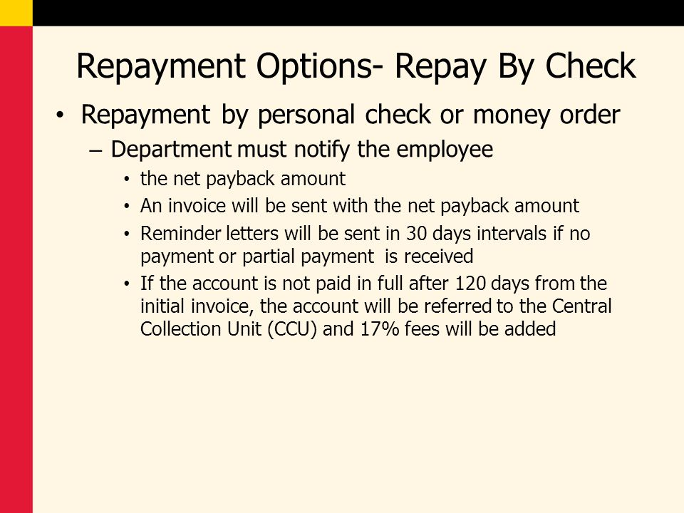 Repayment Options- Repay By Check Repayment by personal check or money order – Department must notify the employee the net payback amount An invoice w