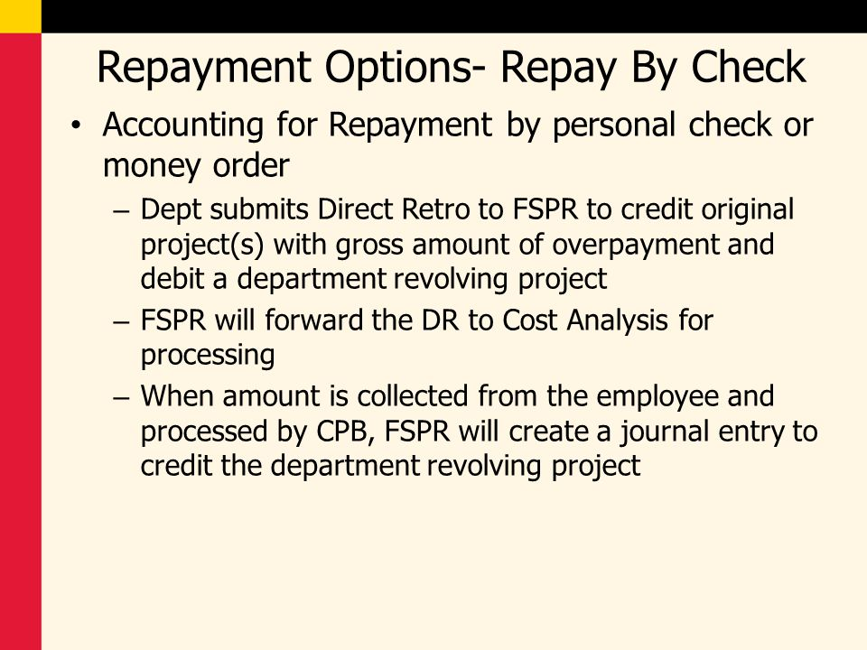 Repayment Options- Repay By Check Accounting for Repayment by personal check or money order – Dept submits Direct Retro to FSPR to credit original pro