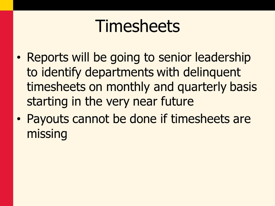Timesheets Reports will be going to senior leadership to identify departments with delinquent timesheets on monthly and quarterly basis starting in th