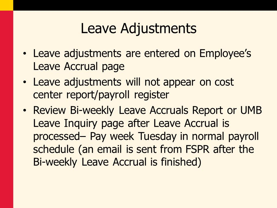 Leave Adjustments Leave adjustments are entered on Employee's Leave Accrual page Leave adjustments will not appear on cost center report/payroll regis