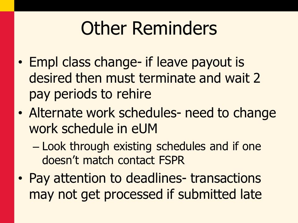 Other Reminders Empl class change- if leave payout is desired then must terminate and wait 2 pay periods to rehire Alternate work schedules- need to c