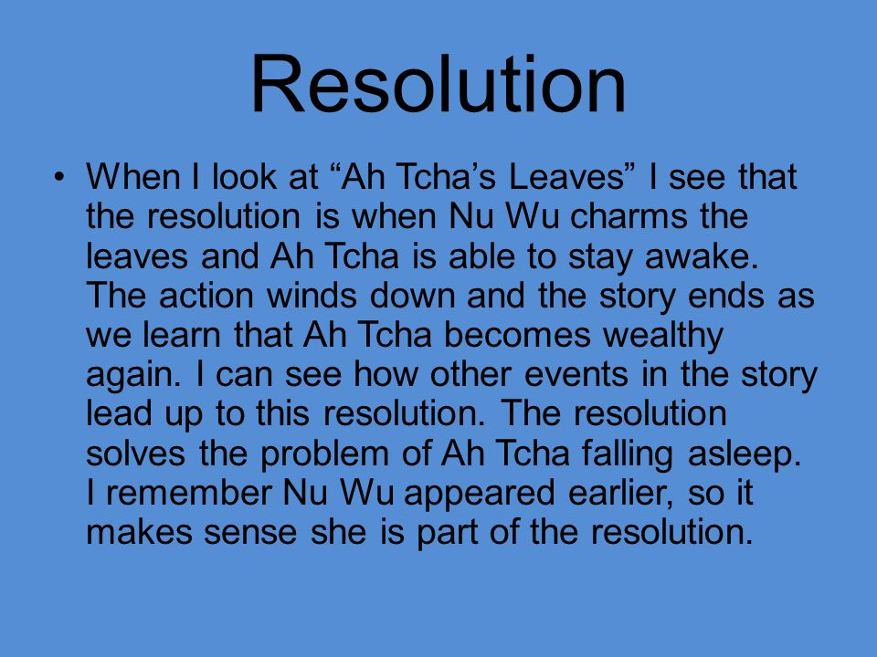 """Resolution When I look at """"Ah Tcha's Leaves"""" I see that the resolution is when Nu Wu charms the leaves and Ah Tcha is able to stay awake. The action w"""