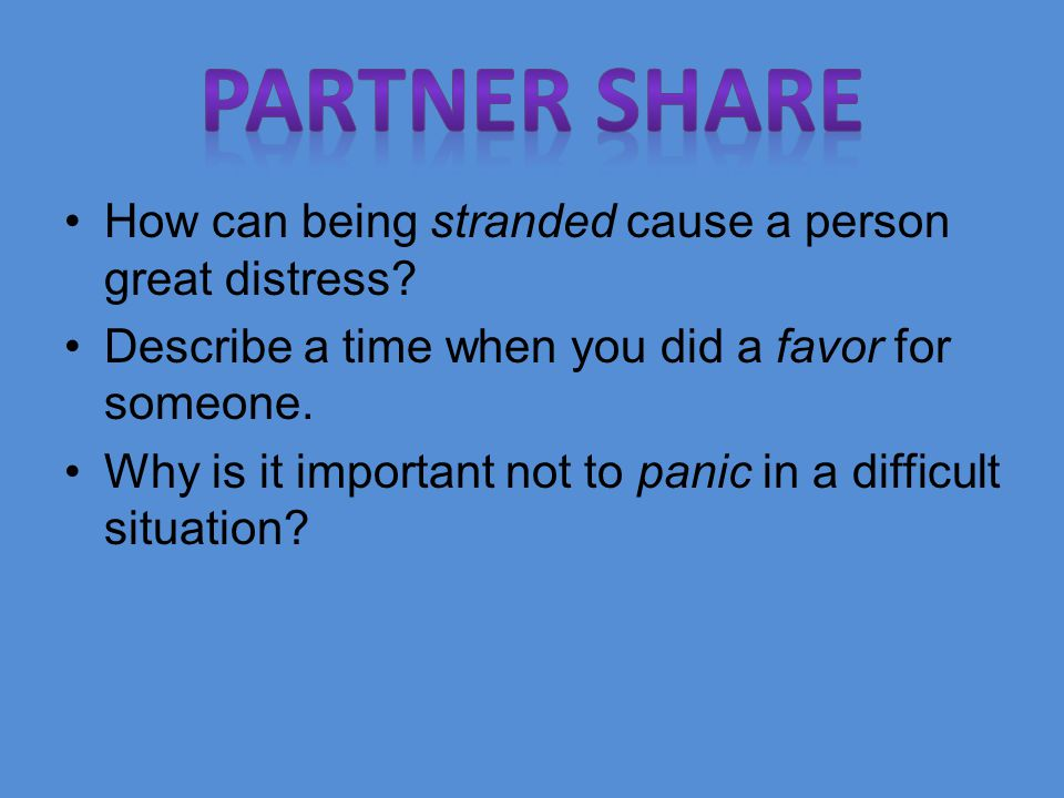 How can being stranded cause a person great distress? Describe a time when you did a favor for someone. Why is it important not to panic in a difficul