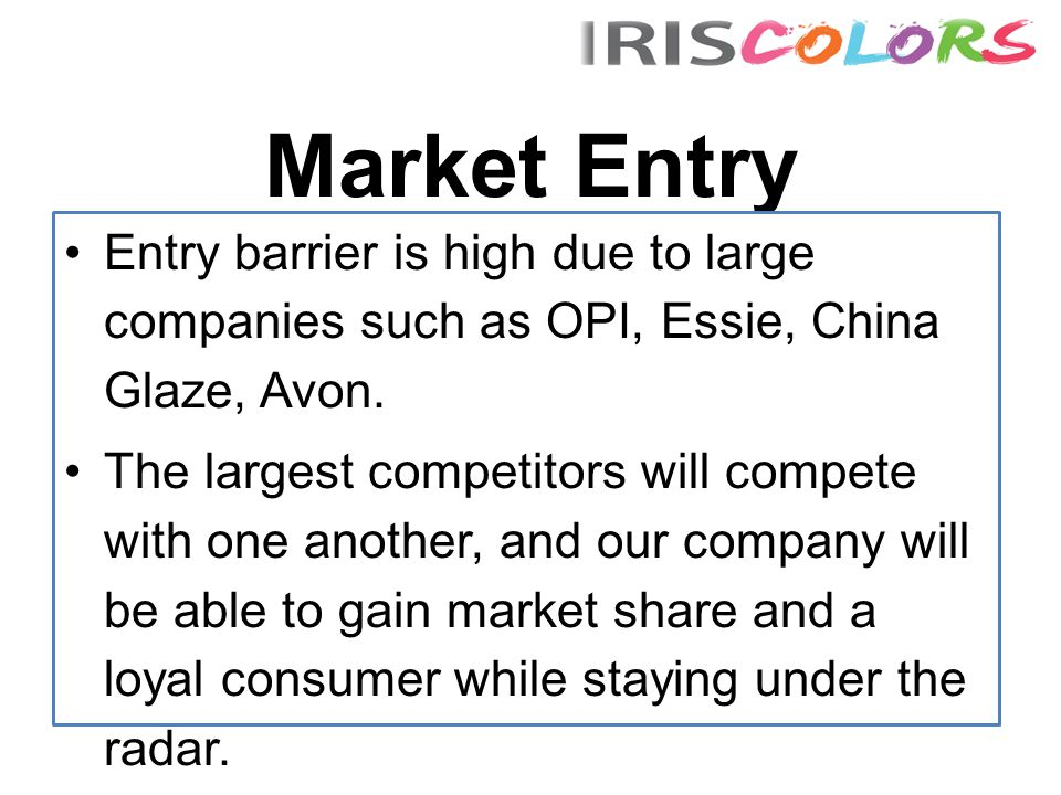 Market Entry Entry barrier is high due to large companies such as OPI, Essie, China Glaze, Avon.