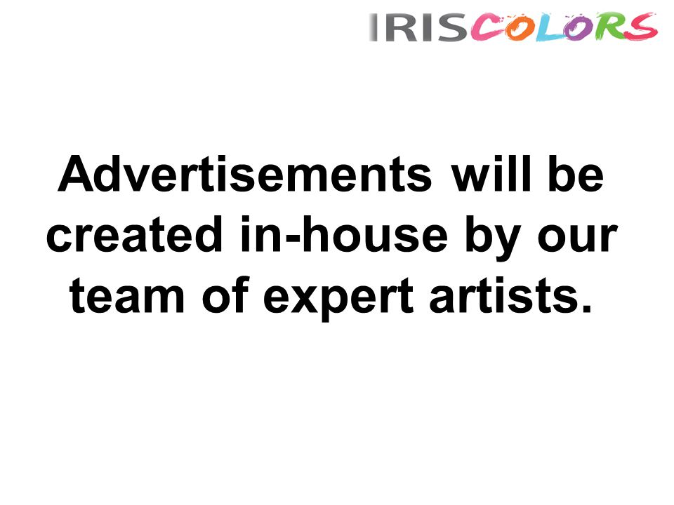 Advertisements will be created in-house by our team of expert artists.