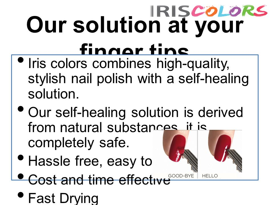 Our solution at your finger tips Iris colors combines high-quality, stylish nail polish with a self-healing solution.