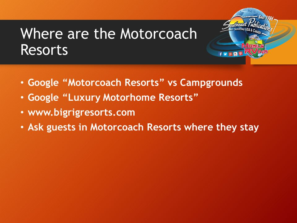 "Where are the Motorcoach Resorts Google ""Motorcoach Resorts"" vs Campgrounds Google ""Luxury Motorhome Resorts"" www.bigrigresorts.com Ask guests in Moto"
