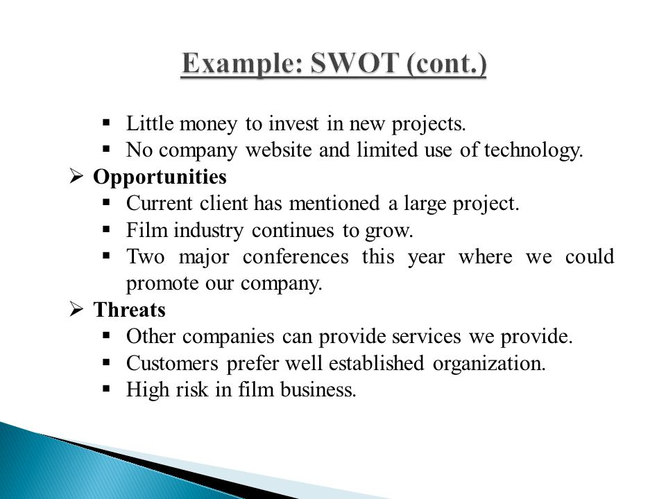  Little money to invest in new projects.  No company website and limited use of technology.  Opportunities  Current client has mentioned a large p