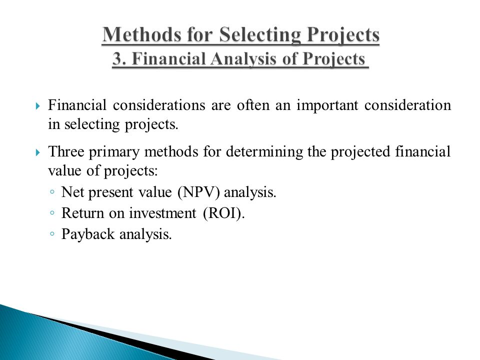  Financial considerations are often an important consideration in selecting projects.  Three primary methods for determining the projected financial