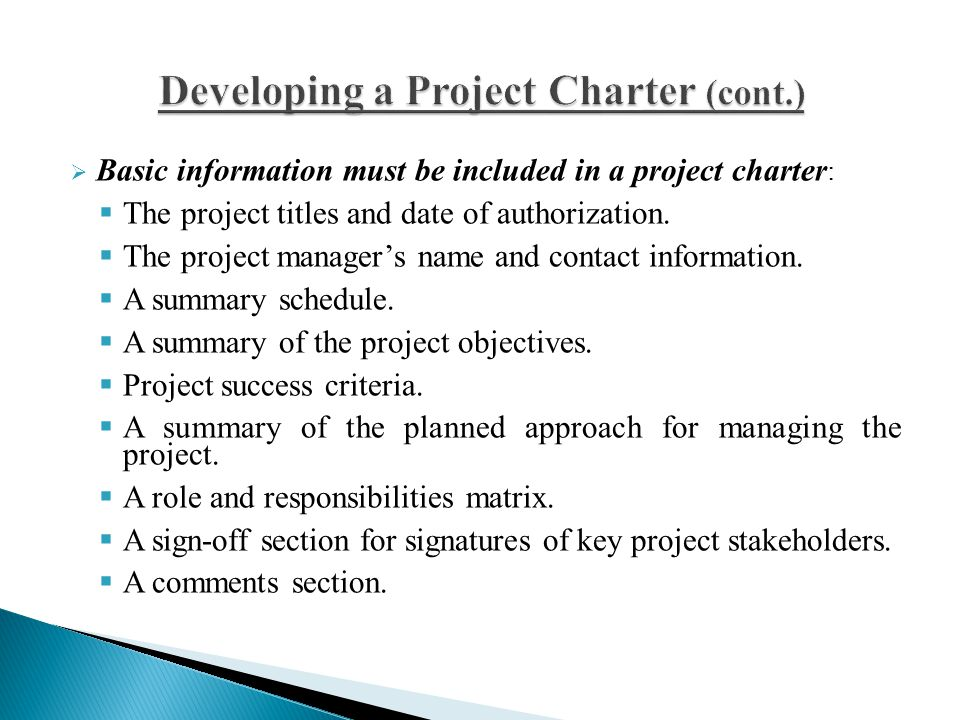  Basic information must be included in a project charter :  The project titles and date of authorization.  The project manager's name and contact i