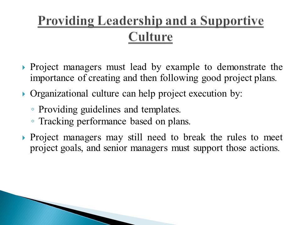  Project managers must lead by example to demonstrate the importance of creating and then following good project plans.  Organizational culture can