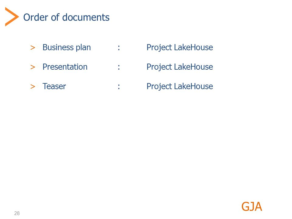 28 Order of documents >Business plan:Project LakeHouse >Presentation:Project LakeHouse >Teaser:Project LakeHouse GJA