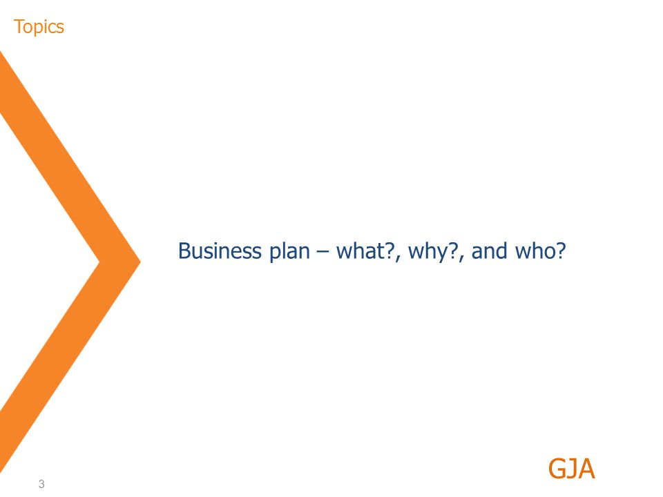 3 Index Business plan – what , why , and who GJA Topics