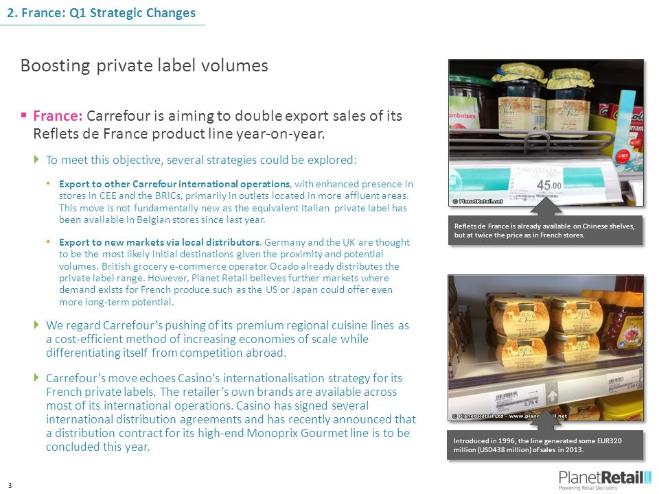 3  France: Carrefour is aiming to double export sales of its Reflets de France product line year-on-year.  To meet this objective, several strategie