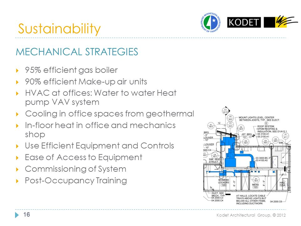 Sustainability 16 Kodet Architectural Group, © 2012 MECHANICAL STRATEGIES  95% efficient gas boiler  90% efficient Make-up air units  HVAC at offic