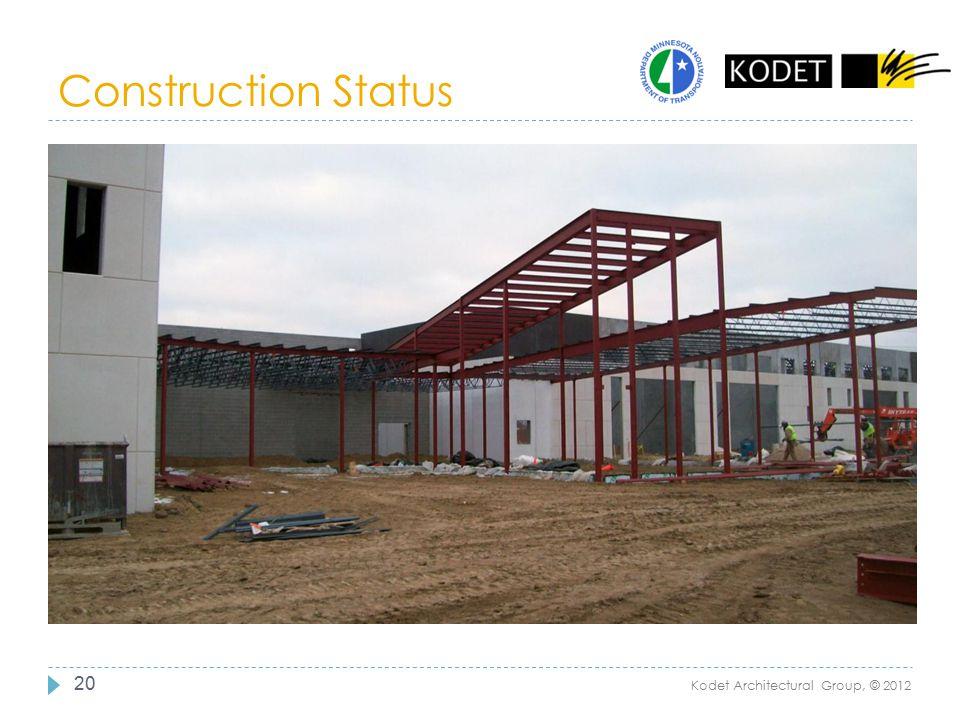 Construction Status 20 Kodet Architectural Group, © 2012