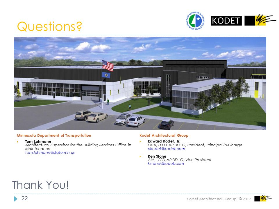 Questions? 22 Minnesota Department of Transportation  Tom Lehmann Architectural Supervisor for the Building Services Office in Maintenance tom.lehman