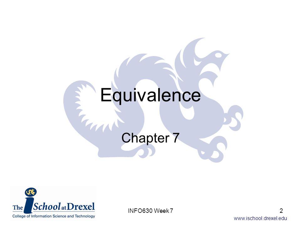 www.ischool.drexel.edu Equivalence Chapter 7 INFO630 Week 72