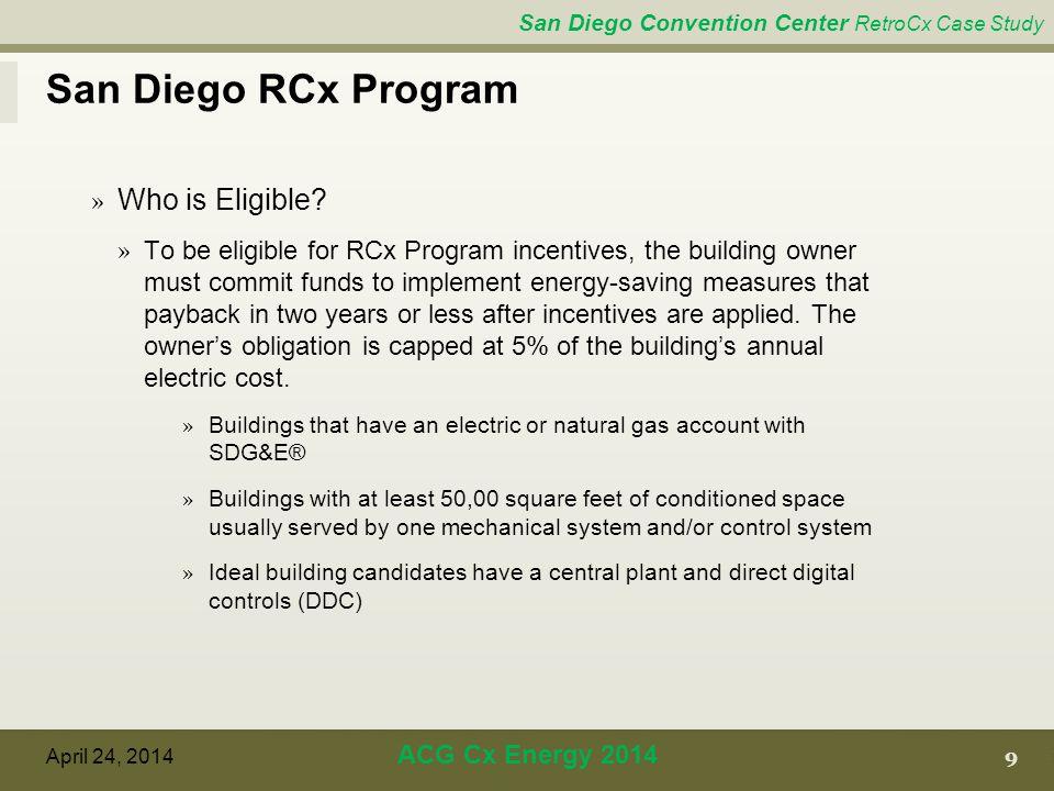 San Diego Convention Center RetroCx Case Study San Diego RCx Program 9 April 24, 2014 ACG Cx Energy 2014 » Who is Eligible.