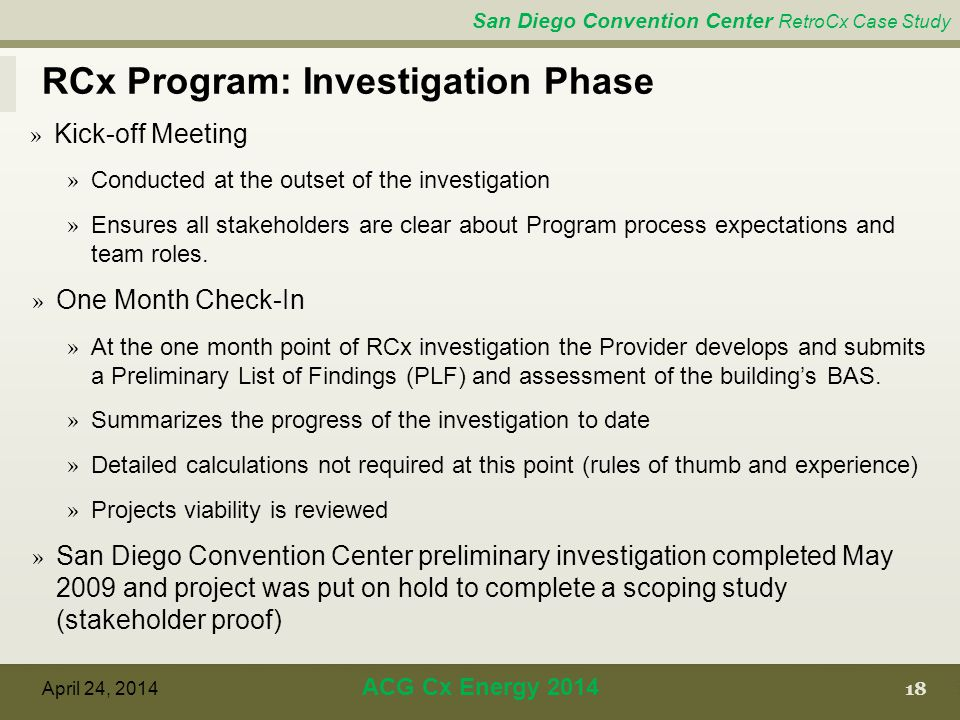 San Diego Convention Center RetroCx Case Study RCx Program: Investigation Phase 18 April 24, 2014 ACG Cx Energy 2014 » Kick-off Meeting » Conducted at the outset of the investigation » Ensures all stakeholders are clear about Program process expectations and team roles.