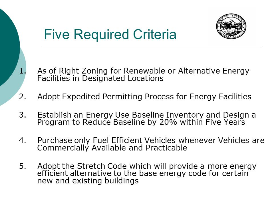 Five Required Criteria 1. As of Right Zoning for Renewable or Alternative Energy Facilities in Designated Locations 2. Adopt Expedited Permitting Proc
