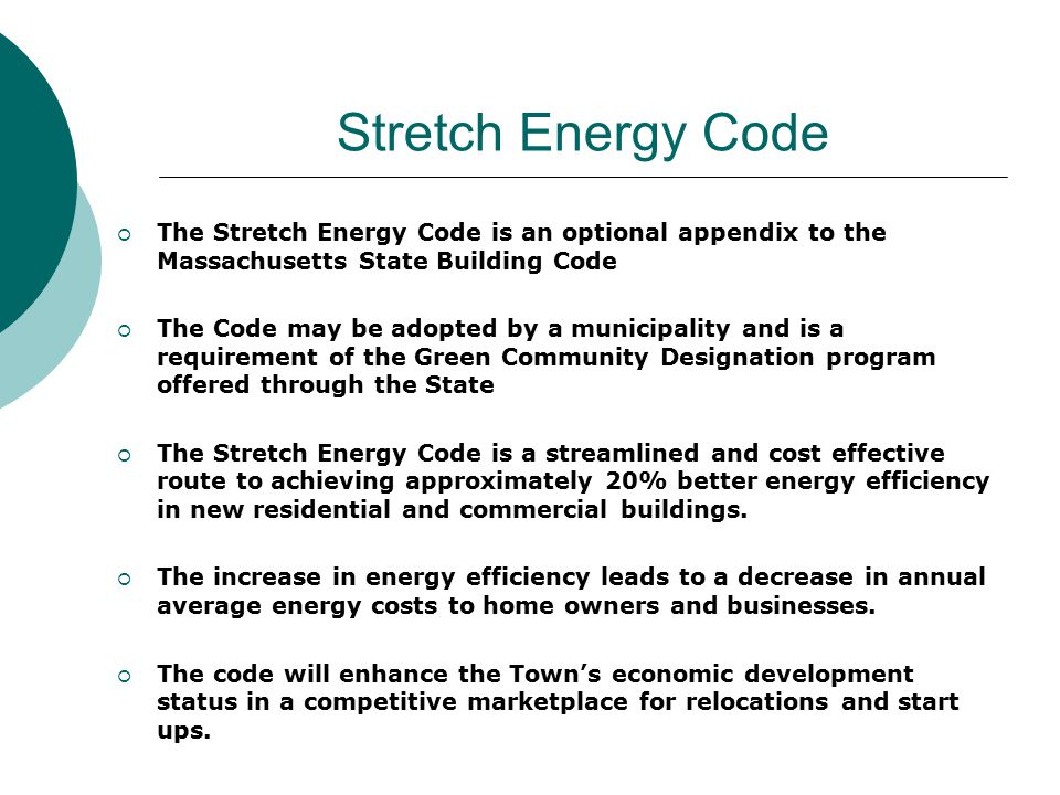 Stretch Energy Code  The Stretch Energy Code is an optional appendix to the Massachusetts State Building Code  The Code may be adopted by a municipa