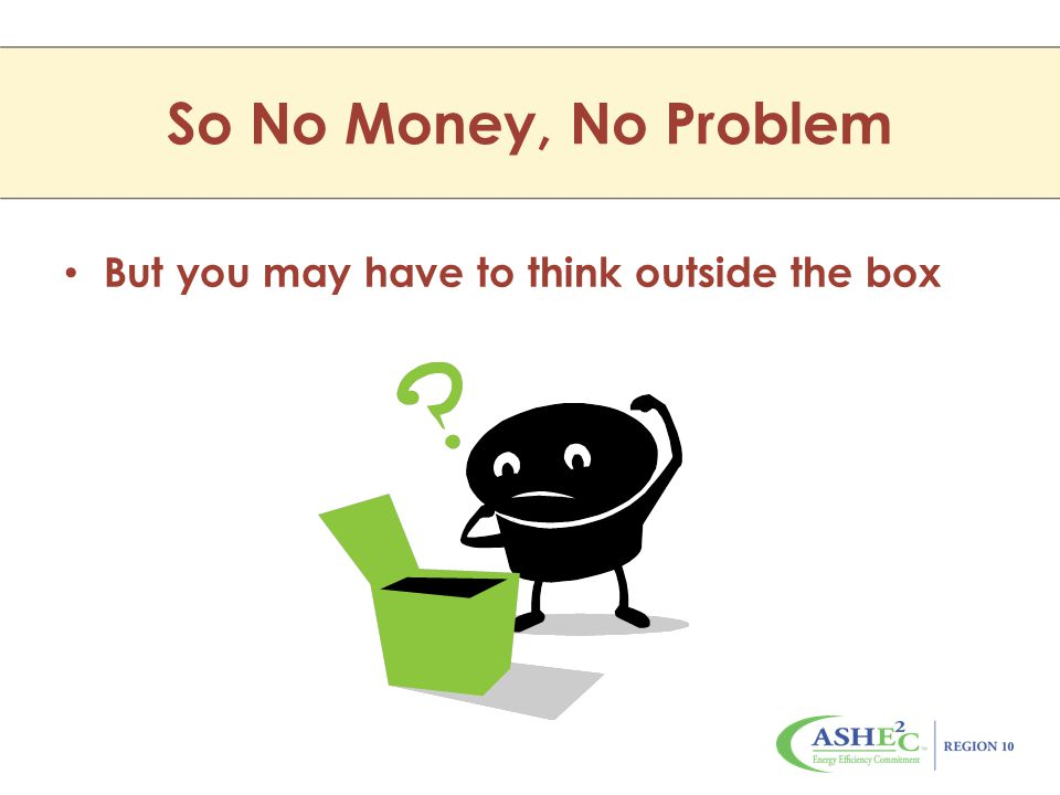 So No Money, No Problem But you may have to think outside the box
