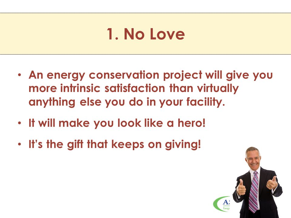 An energy conservation project will give you more intrinsic satisfaction than virtually anything else you do in your facility. It will make you look l