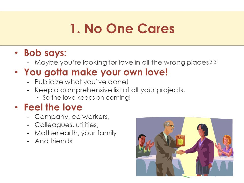 1. No One Cares Bob says: -Maybe you're looking for love in all the wrong places?.