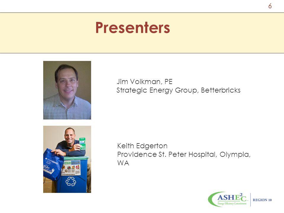 Presenters Jim Volkman, PE Strategic Energy Group, Betterbricks Keith Edgerton Providence St. Peter Hospital, Olympia, WA 6