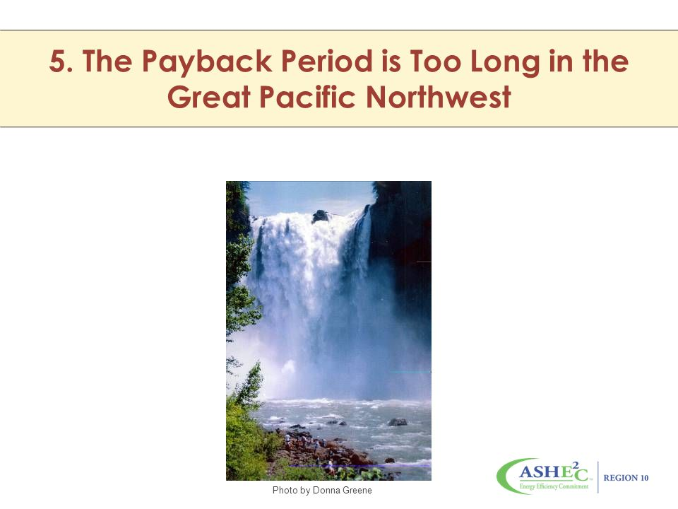 5. The Payback Period is Too Long in the Great Pacific Northwest Photo by Donna Greene