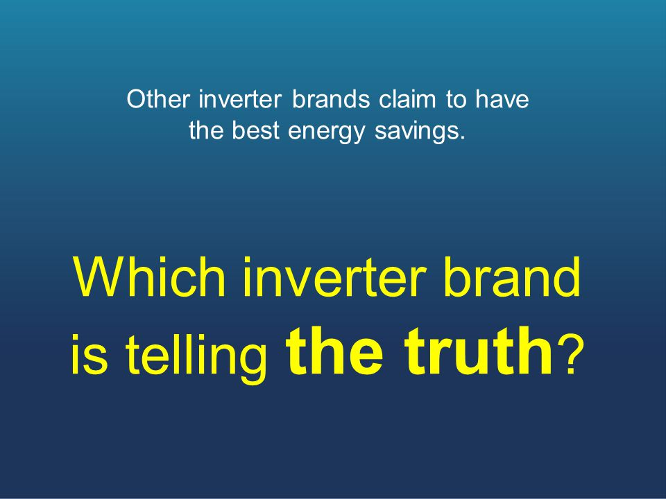 Other inverter brands claim to have the best energy savings.