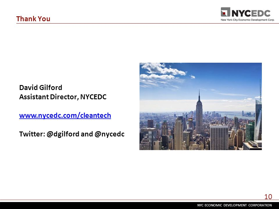 NYC ECONOMIC DEVELOPMENT CORPORATION 10 Thank You David Gilford Assistant Director, NYCEDC