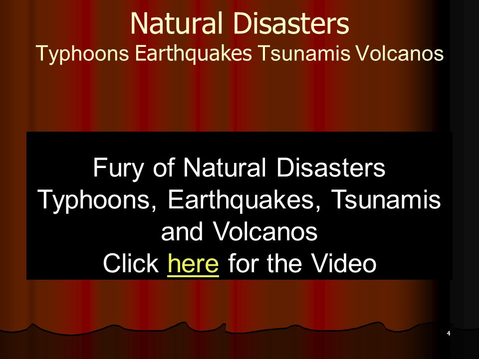 4 Natural Disasters Typhoons Earthquakes Tsunamis Volcanos Fury of Natural Disasters Typhoons, Earthquakes, Tsunamis and Volcanos Click here for the V