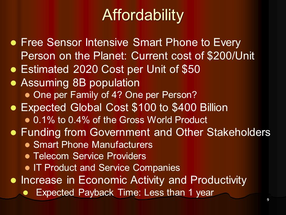 9 Affordability Free Sensor Intensive Smart Phone to Every Person on the Planet: Current cost of $200/Unit Estimated 2020 Cost per Unit of $50 Assumin