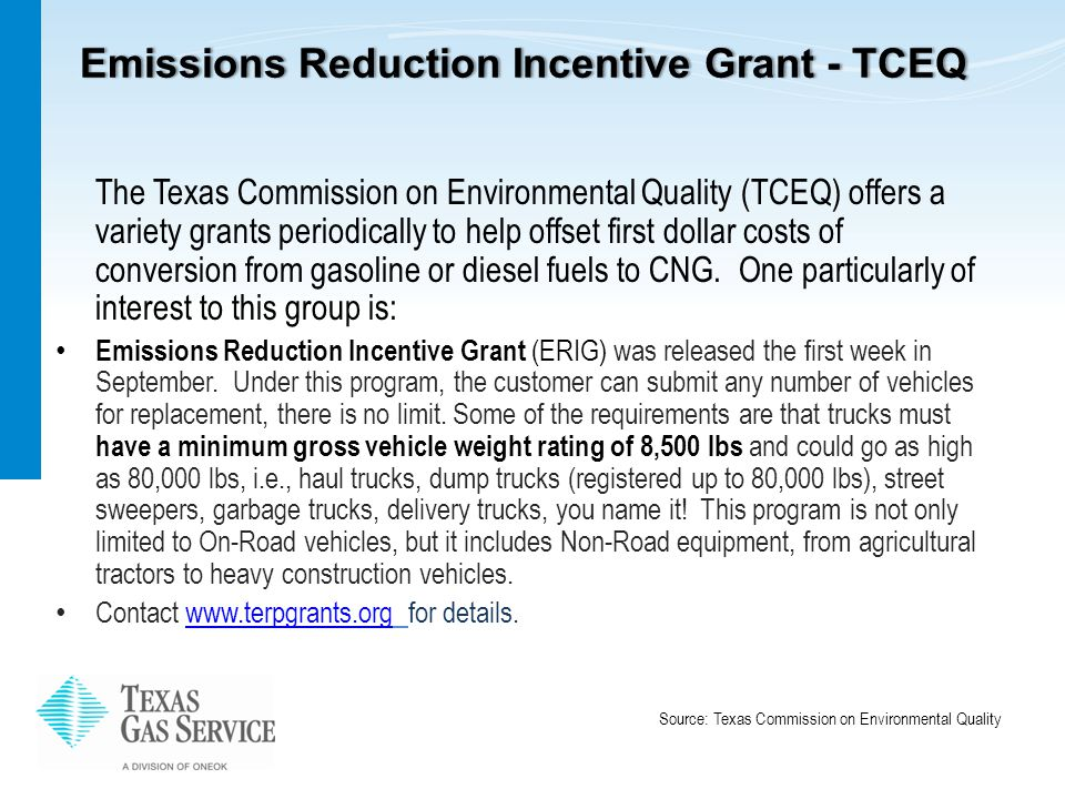 Emissions Reduction Incentive Grant - TCEQEmissions Reduction Incentive Grant - TCEQ The Texas Commission on Environmental Quality (TCEQ) offers a variety grants periodically to help offset first dollar costs of conversion from gasoline or diesel fuels to CNG.