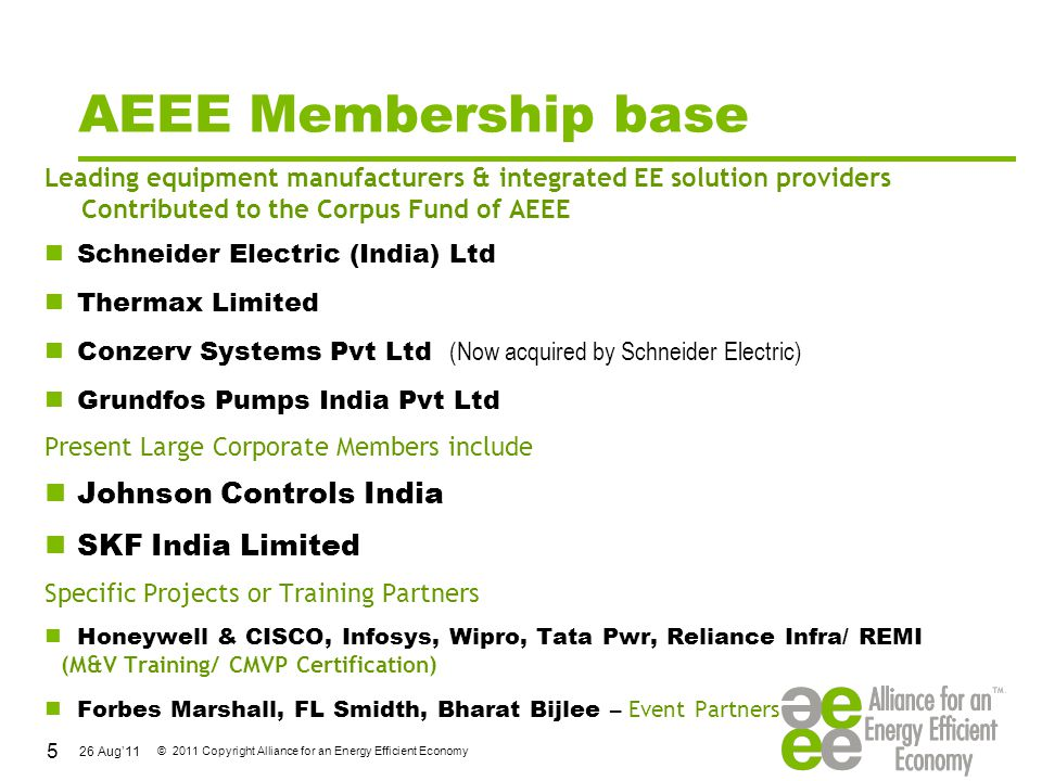 26 Aug'11 © 2011 Copyright Alliance for an Energy Efficient Economy AEEE 40 Members – August 2011 Dalkia Energy Services Limited SEE-Tech Energy Solutions A.T.E.