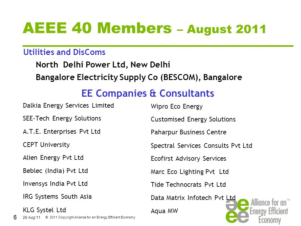 26 Aug'11 © 2011 Copyright Alliance for an Energy Efficient Economy AEEE 40 Members – August 2011 Dalkia Energy Services Limited SEE-Tech Energy Solut