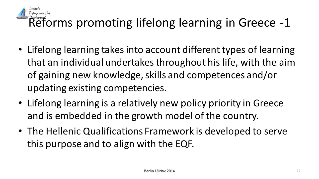 Reforms promoting lifelong learning in Greece -1 Lifelong learning takes into account different types of learning that an individual undertakes throughout his life, with the aim of gaining new knowledge, skills and competences and/or updating existing competencies.