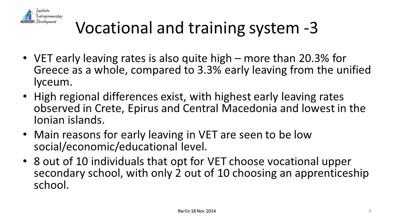 Vocational and training system -4 According to new legislation, which aims to attract more individuals to VET, the following options are provided in addition to upper secondary school: – Initial vocational education within the formal education system in the second cycle of secondary education at a vocational upper secondary school (day or evening classes) – Initial vocational training outside the formal education system (also known as non-formal) in vocational training schools, vocational training institutes and centres for lifelong learning and colleges.