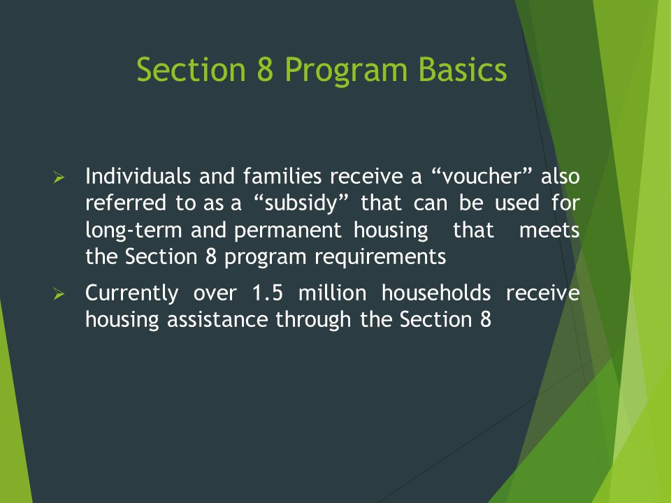 """Section 8 Program Basics  Individuals and families receive a """"voucher"""" also referred to as a """"subsidy"""" that can be used for long-term and permanent h"""