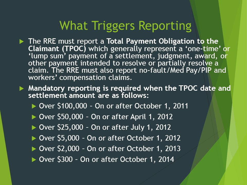 What Triggers Reporting  The RRE must report a Total Payment Obligation to the Claimant (TPOC) which generally represent a 'one-time' or 'lump sum' p
